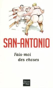 Fais-moi des choses - San-Antonio
