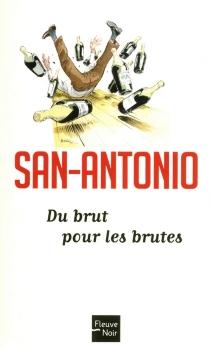 Du brut pour les brutes - San-Antonio