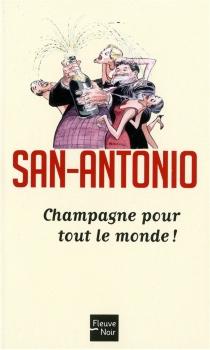 Champagne pour tout le monde ! : roman un peu con, mais néanmoins très beau - San-Antonio
