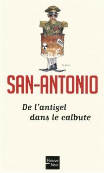 De l'antigel dans le calbute : récit à s'en arracher la peau des couilles pour en confectionner un sac du soir à la dame de ses pensées - San-Antonio