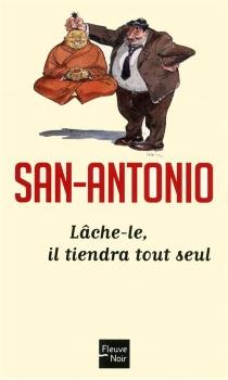 Lâche-le, il tiendra tout seul - San-Antonio