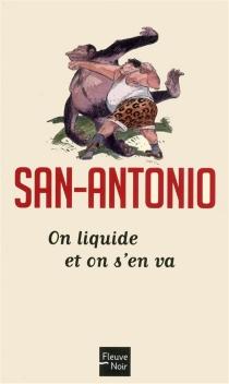 On liquide et on s'en va - San-Antonio