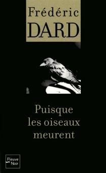 Puisque les oiseaux meurent - FrédéricDard