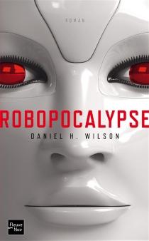 Robopocalypse - Daniel H.Wilson