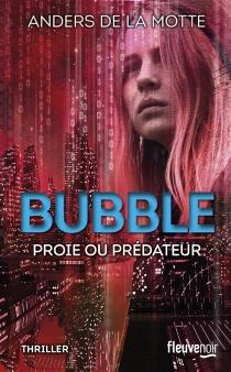 Bubble : proie ou prédateur ? - AndersDe La Motte