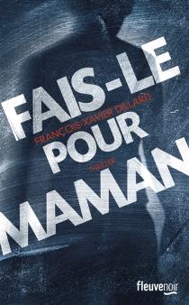 Fais-le pour maman - François-XavierDillard