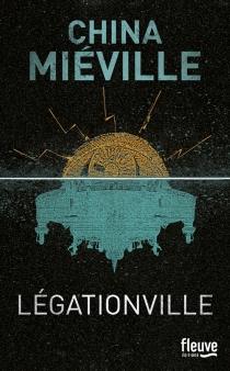 Légationville - ChinaMiéville