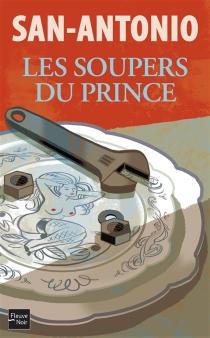 Les soupers du prince : roman feuilletonant - San-Antonio
