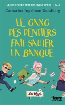 Le gang des dentiers fait sauter la banque - CatharinaIngelman-Sundberg
