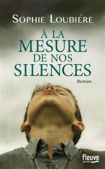 A la mesure de nos silences - SophieLoubière