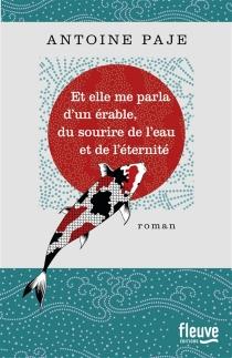 Et elle me parla d'un érable, du sourire de l'eau et de l'éternité - AntoinePaje