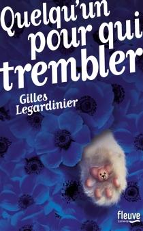 Quelqu'un pour qui trembler - GillesLegardinier