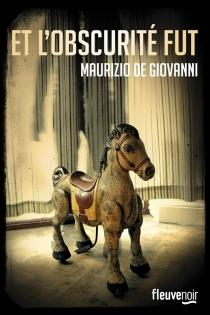 Et l'obscurité fut - MaurizioDe Giovanni