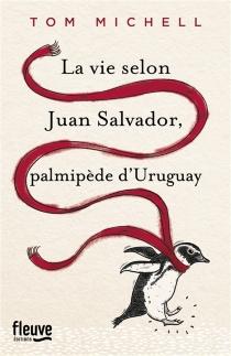 La vie selon Juan Salvador, palmipède d'Uruguay - TomMichell