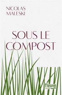 Sous le compost - NicolasMaleski