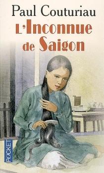 L'inconnue de Saigon - PaulCouturiau