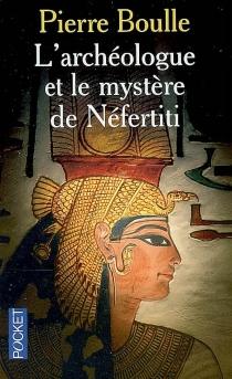 L'archéologue et le mystère de Néfertiti - PierreBoulle