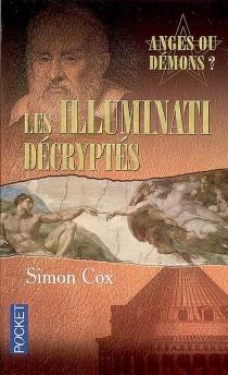 Les Illuminati décryptés : anges ou démons ? : le guide non autorisé - SimonCox