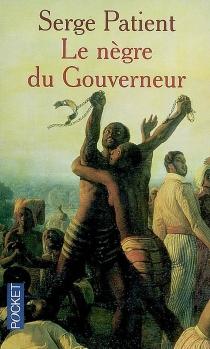 Le nègre du gouverneur : chronique coloniale| Suivi de Guyane pour tout dire| Le mal du pays - SergePatient