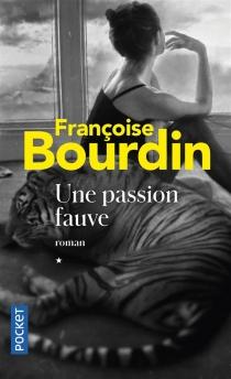 Une passion fauve - FrançoiseBourdin