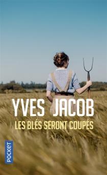 Les blés seront coupés - YvesJacob