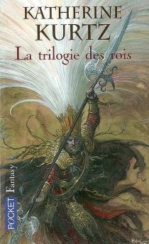 La trilogie des rois - KatherineKurtz