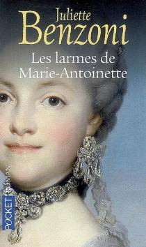 Les larmes de Marie-Antoinette - JulietteBenzoni