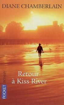 Retour à Kiss River - DianeChamberlain