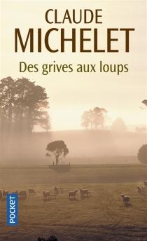 Des grives aux loups - ClaudeMichelet