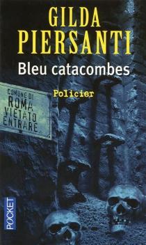 Bleu catacombes : un été meurtrier - GildaPiersanti