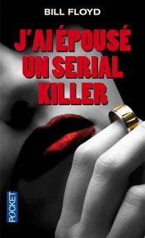 J'ai épousé un serial killer - BillFloyd