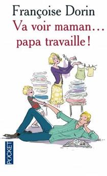Va voir maman... papa travaille - FrançoiseDorin