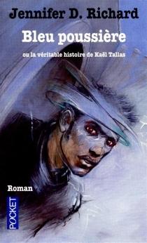 Bleu poussière ou La véritable histoire de Kaël Tallas - Jennifer D.Richard