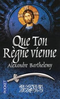 Que ton règne vienne - AlexandreBarthelemy