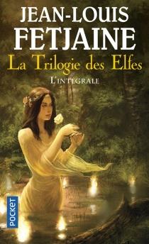 La trilogie des elfes : l'intégrale - Jean-LouisFetjaine