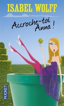 Accroche-toi, Anna ! - IsabelWolff