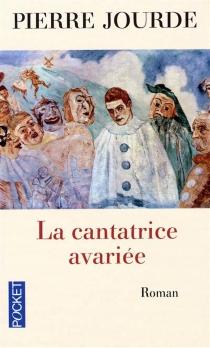 La cantatrice avariée : roman avec accompagnement d'orchestre - PierreJourde