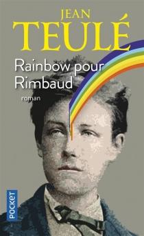 Rainbow pour Rimbaud - JeanTeulé