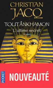 Toutankhâmon : l'ultime secret - Christian Jacq
