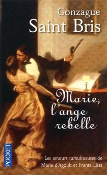 Marie, l'ange rebelle - GonzagueSaint Bris