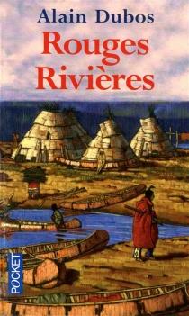 Rouges rivières - AlainDubos