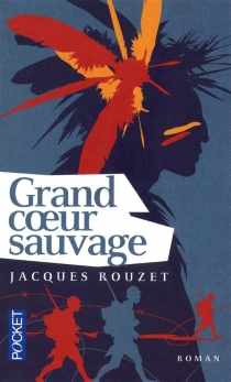 Grand coeur sauvage - Jacques Rouzet