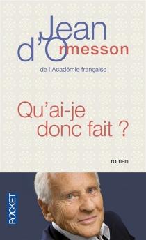 Qu'ai-je donc fait - Jean d'Ormesson