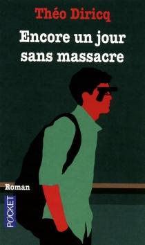 Encore un jour sans massacre : journal d'un lycéen misanthrope - ThéoDiricq
