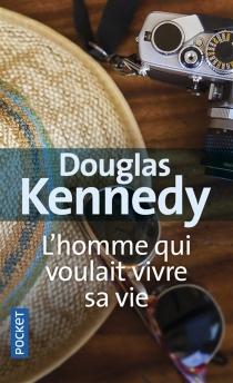 L'homme qui voulait vivre sa vie - DouglasKennedy