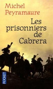 Les prisonniers de Cabrera : l'exil forcé des soldats de Napoléon - MichelPeyramaure
