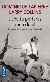 Ou tu porteras mon deuil : l'épopée de la guerre civile espagnole - LarryCollins