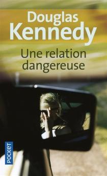 Une relation dangereuse - DouglasKennedy