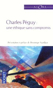 Une éthique sans compromis : textes essentiels de Charles Péguy - CharlesPéguy