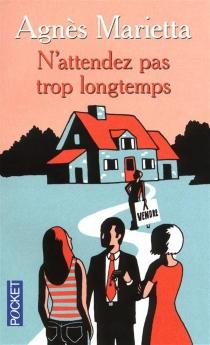N'attendez pas trop longtemps - AgnèsMarietta